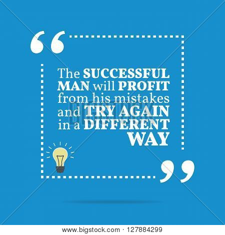 Inspirational Motivational Quote. The Successful Man Will Profit From His Mistakes And Try Again In