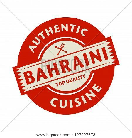 Abstract stamp or label with the text Authentic Bahraini Cuisine written inside, vector illustration