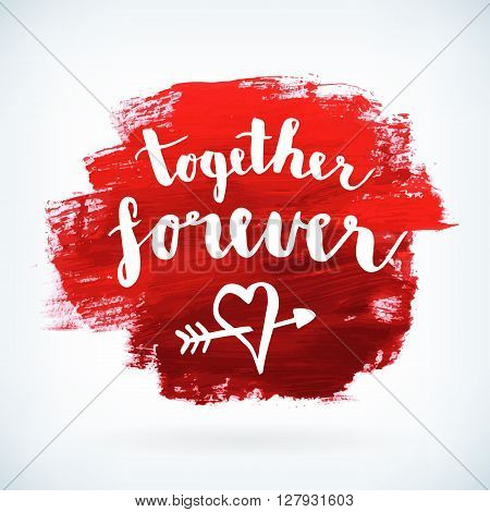 Valentine or wedding phrase together forever hand drawing on red painted background. vector greetings card design. isolated from background.