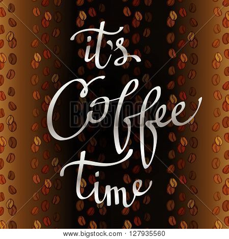 Calligraphy quote - it is coffee time. Brown coffee background with coffee seeds lines texture. Coffee banner design for coffee shop menu, restaurant, cafe interior design. Vector illustration