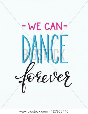 We can Dance Forever quote lettering. Dance studio calligraphy inspiration graphic design typography element. Hand written calligraphy style postcard. Cute simple vector lettering. Hand written sign.