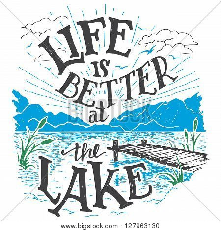 Life is better at the lake. Lake house decor sign in vintage style. Lake sign for rustic wall decor. Lakeside living cabin cottage hand-lettering quote. Vintage typography illustration poster