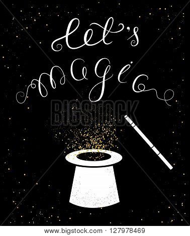 Let is magic card. Magic stick and magician's hat.Shine.Lettering
