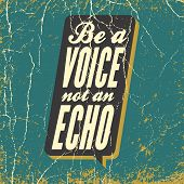 inspirational quote. be a voice not an echo. wise inspirational saying on grunge background. typographical poster vector design. artwork for wear. poster