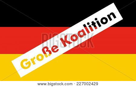Grosse Koalition (meaning Grand Coalition) Superimposed To The German Flag