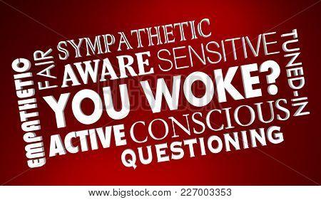 You Woke Question Socially Aware Conscious 3d Illustration