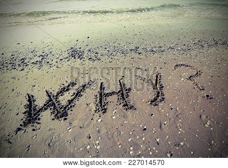 Great Why Written On The Sand With Vintage Effect