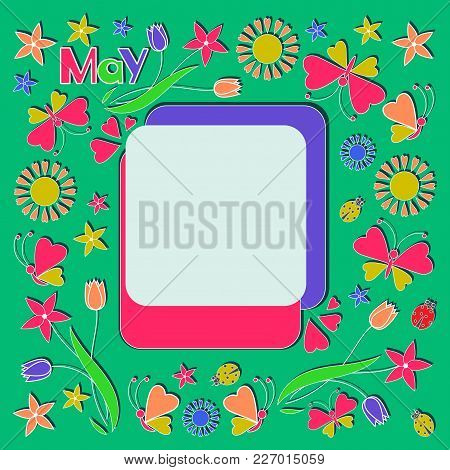 Month Is May. Spring Frame. Picture For Children. Design For The Calendar, The Planning, The Schedul
