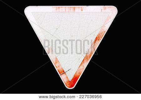 Triangular Scratched Red Border Old Road Sign 'yield' Isolated On White