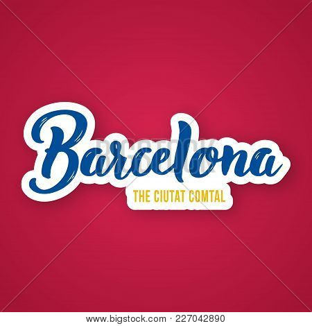 Barcelona - Hand Drawn Lettering Phrase. Barcelona The Ciutat Comtal - In Translation From Catalan:
