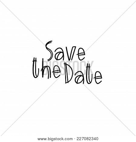 Save The Date Hand Lettering Inscription. Modern Calligraphy Greeting Card. Wedding Phrase. Vector I