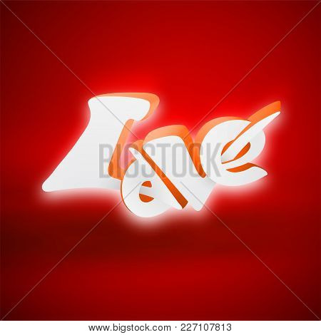 Happy Valentines Day 3d Love Lettering, Use For Greeting Card Or Wedding Invitation