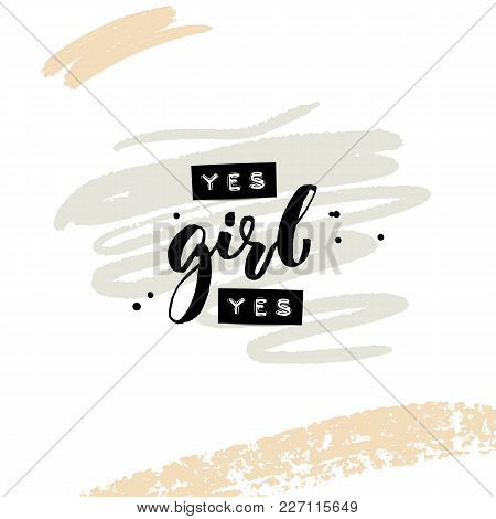 Yes Girl Yes. Collage For Social Media And Apparel. Feminism Slogan. Embossed Words And Black Brush