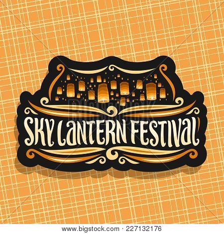 Vector Logo For Sky Lantern Festival, Signboard With Flying Paper Balloons With Burning Candles In E