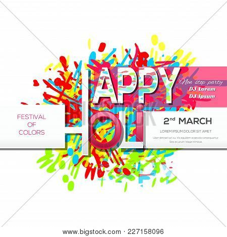 Holi 2018. 2nd March. Invitation Poster For The Annual Festival Of Colors. Happy Holi. Vector Illust