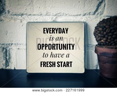 Motivational And Inspirational Quotes - Everyday Is An Opportunity To Have A Fresh Start. With Vinta