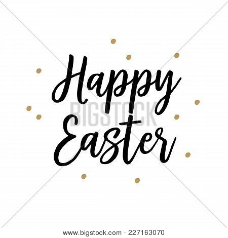 Happy Easter Lettering. Springtime Inscription With Golden Dots. Handwritten Text, Calligraphy. Can