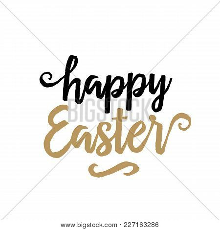 Happy Easter Lettering. Modern Inscription With Golden Vignette. Handwritten Text, Calligraphy. Can