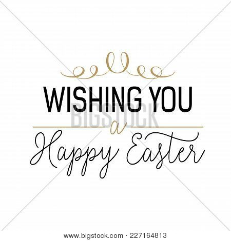 Wishing You Happy Easter Lettering. Calligraphic Inscription With Vignette And Various Fonts. Handwr