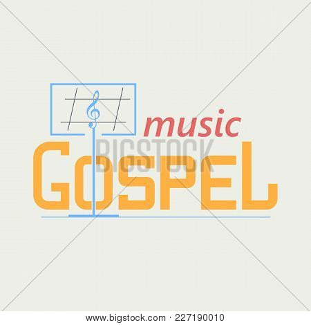 Logo Symbolizing The Gospel Music. Music Stand And The Treble Clef In The Text. Vector Logo In A Fla