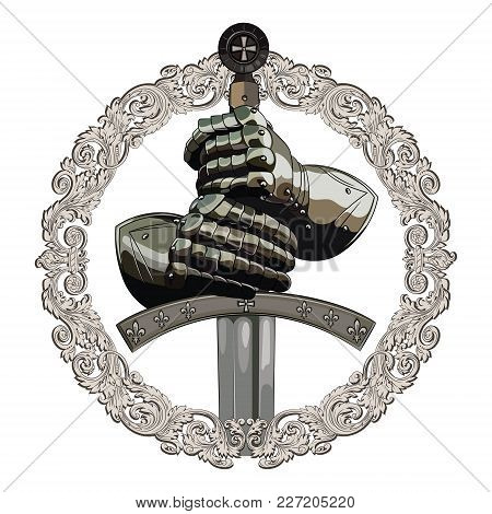 Armour Gloves Of The Knight And The Sword Of The Crusader In The Frame Of Medieval Ornament, Isolate