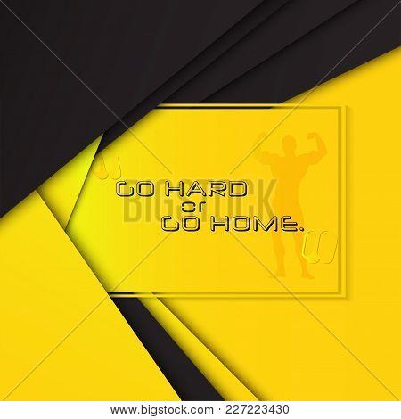 Go Hard Or Go Home. Motivational Poster