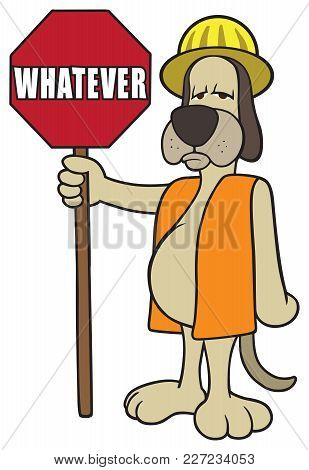 An Indifferent Dog Flagger Is Holding A Sign That Says Whatever