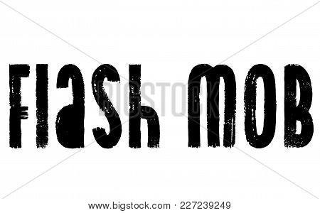 Flash Mob Stamp. Typographic Label, Stamp Or Logo