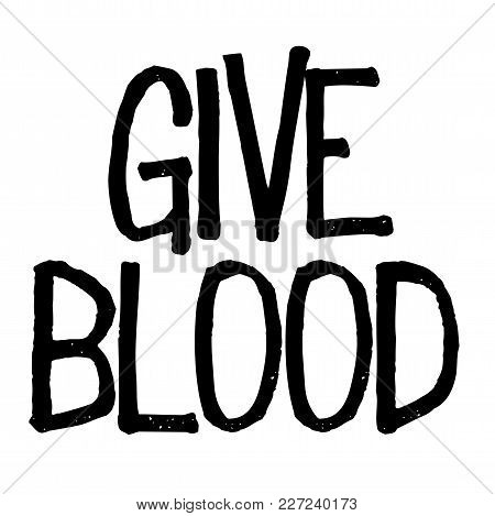 Give Blood Stamp. Typographic Sign, Stamp Or Logo