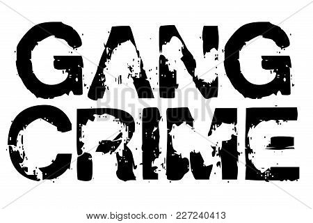 Gang Crime Stamp. Typographic Sign, Stamp Or Logo