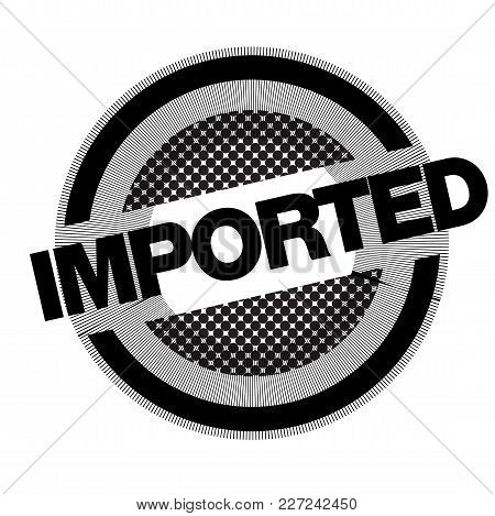 Imported Typographic Stamp. Typographic Sign, Badge Or Logo