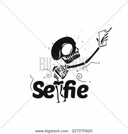 Skeleton Taking Selfie On Smart Phone With Typography On White Background Vector Illustration Design