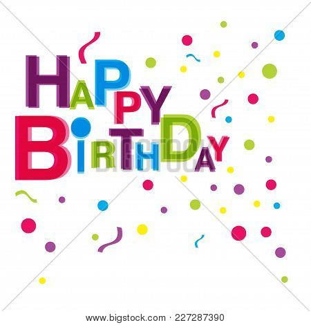 Dinamic Composition Vector Greeting Card. Happy Birthday. Geometric Style, Bright And Pastel Colors.