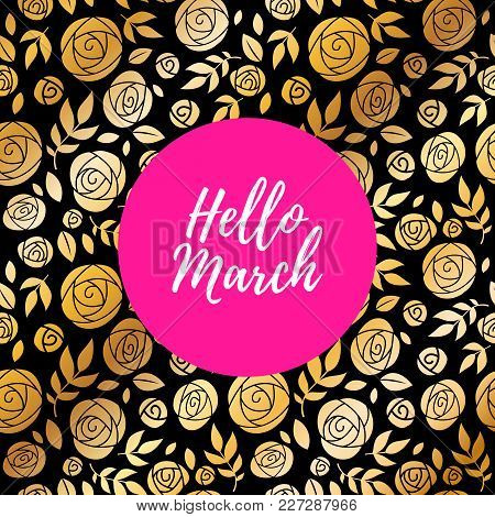 Hello March Inspirational Illustration. Spring Background With Golden Roses Pattern And Pink Spot.