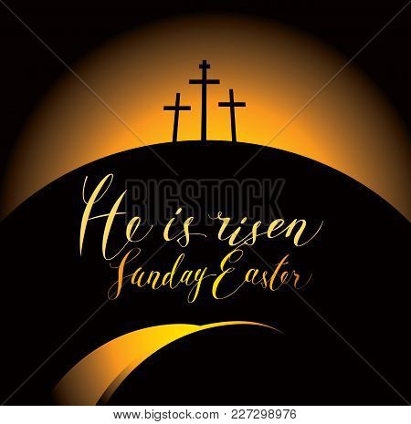 Vector Easter Banner With Handwritten Inscriptions He Is Risen, Sunday Easter, With Mount Calvary An