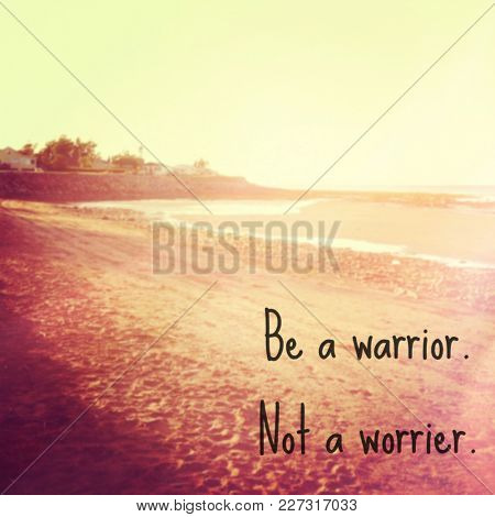 Quote - Be a warrior Not a worrier