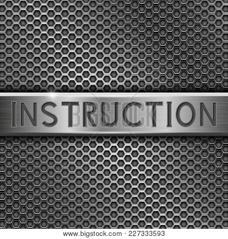 Instruction. Metal Plate With Inscription On Perforated Background. Vector 3d Illustration
