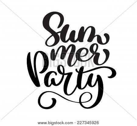 Hand Drawn Summer Party Lettering Vector Logo Illusrtation, Modern Calligraphy Lettering On White. V