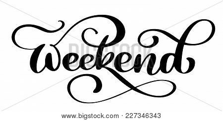 Handwriting Weekend. Fun Phrase About Work Week End. Hand Lettering, Black Text Isolated At White Ba