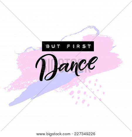 But First Dance. Inspirational Quote About Dancing. Embossed Tape Letters And Handwriting, Brush Cal
