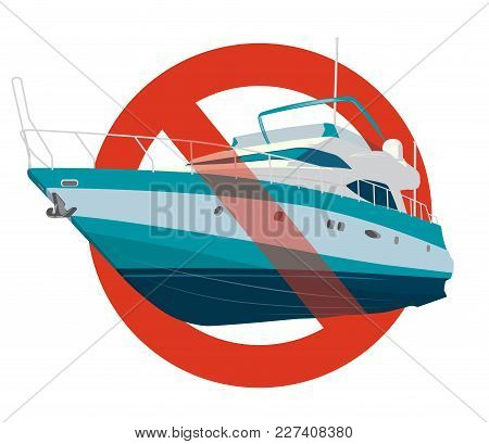 Prohibition Of Motor Boat. Strict Ban On Construction Of Motor Boat, Forbid. Stop Speedboat. Sea Yac