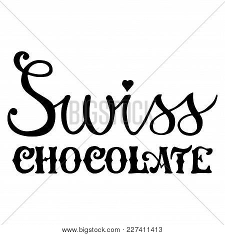 Swiss Chocolate Hand Drawn Lettering Design Illustration. Perfect For Advertising, Poster, Menu, Caf