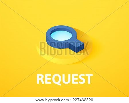 Request Icon, Vector Symbol In Flat Isometric Style Isolated On Color Background