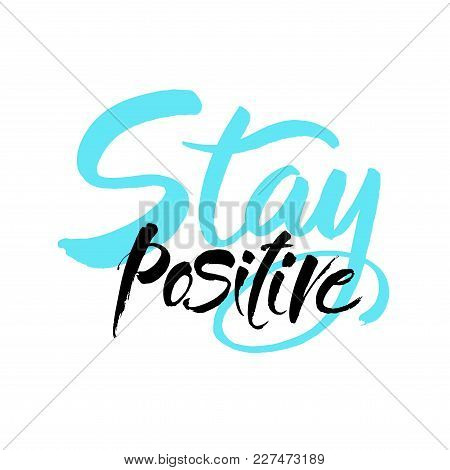 Stay Positive Inscription. Greeting Card With Calligraphy. Hand Drawn Brush Lettering Design. Photo