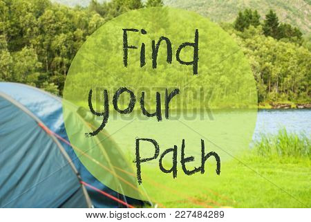 English Text Find Your Path. Camping Holiday In Norway At Lake Or River. Green Grass And Forest In B