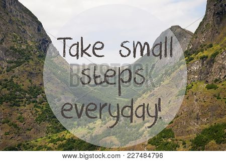 English Quote Take Small Steps Everyday. Valley With Mountains In Norway. Peaceful Landscape, Scener
