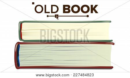 Stack Of Old Books Vector. Realistic Pages. Book Side View. Reading Symbol With Cover. Isolated Real