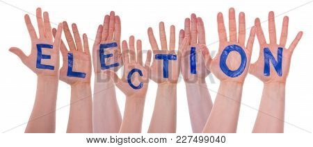 English Word Election On Hands Of White Caucasian People. Isolated On White Hands