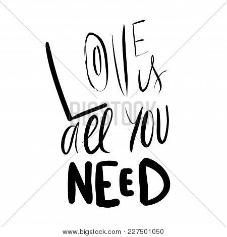 Love Is All You Need. Hand Lettering About Love Illustration For Your Design.