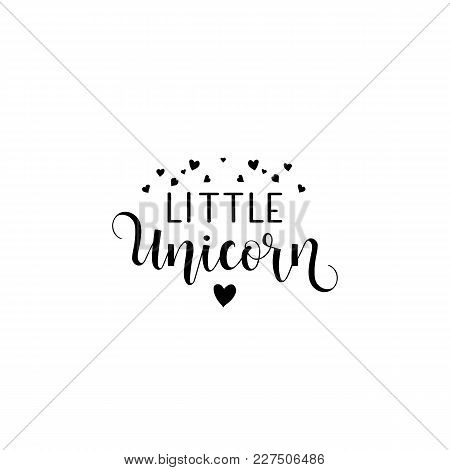 Little Unicorn. Lettering. Quote To Design Greeting Card, Poster, Banner, Printable Wall Art, T-shir